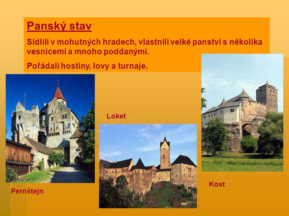 Panský stav Sídlili v mohutných hradech, vlastnili velké panství s několika vesnicemi a mnoho poddanými.