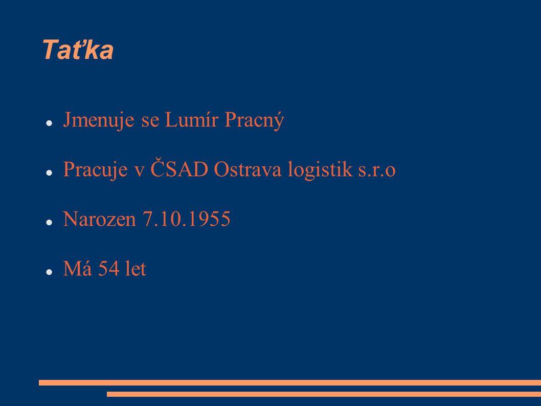 Taťka Jmenuje se Lumír Pracný Pracuje v ČSAD Ostrava logistik s.r.o