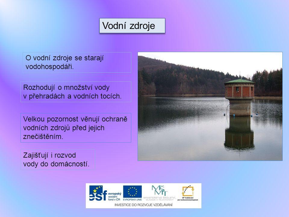 Vodní zdroje O vodní zdroje se starají vodohospodáři.