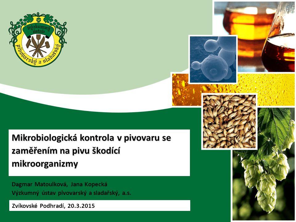 Mikrobiologická kontrola v pivovaru se zaměřením na pivu škodící mikroorganizmy Dagmar Matoulková, Jana Kopecká Výzkumný ústav pivovarský a sladařský, a.s.
