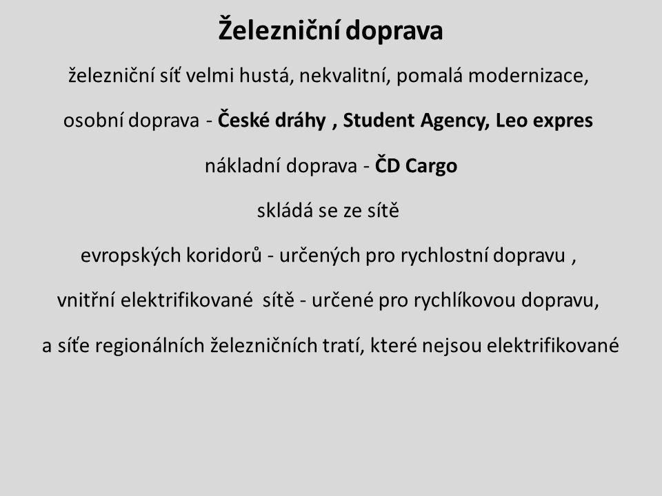Železniční doprava železniční síť velmi hustá, nekvalitní, pomalá modernizace, osobní doprava - České dráhy , Student Agency, Leo expres nákladní doprava - ČD Cargo skládá se ze sítě evropských koridorů - určených pro rychlostní dopravu , vnitřní elektrifikované sítě - určené pro rychlíkovou dopravu, a síťe regionálních železničních tratí, které nejsou elektrifikované