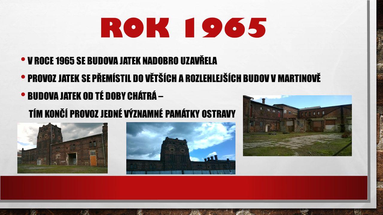 ROK 1965 V ROCE 1965 SE BUDOVA JATEK NADOBRO UZAVŘELA