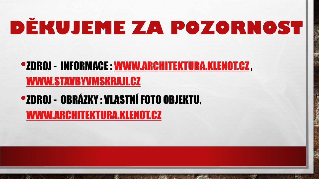 Děkujeme za pozornost Zdroj - informace : www.architektura.klenot.cz , www.stavbyvmskraji.cz.