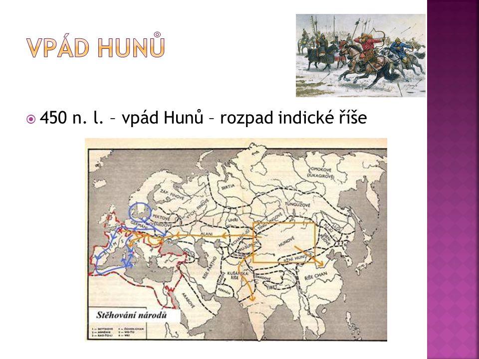 Vpád Hunů 450 n. l. – vpád Hunů – rozpad indické říše