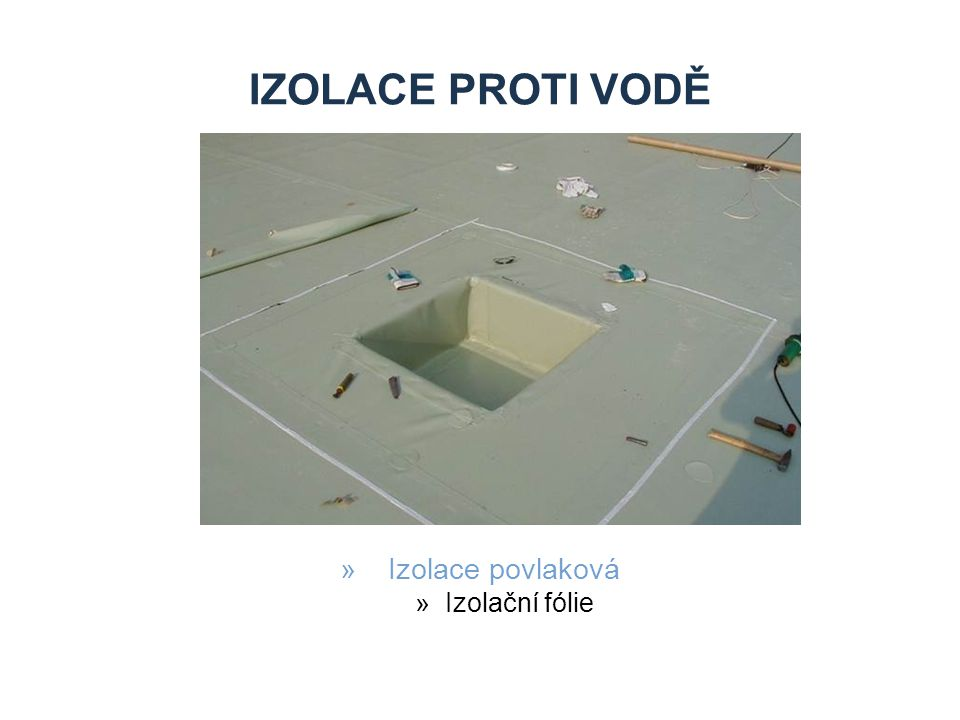 Izolace proti vodě Izolace povlaková Izolační fólie Zdroje