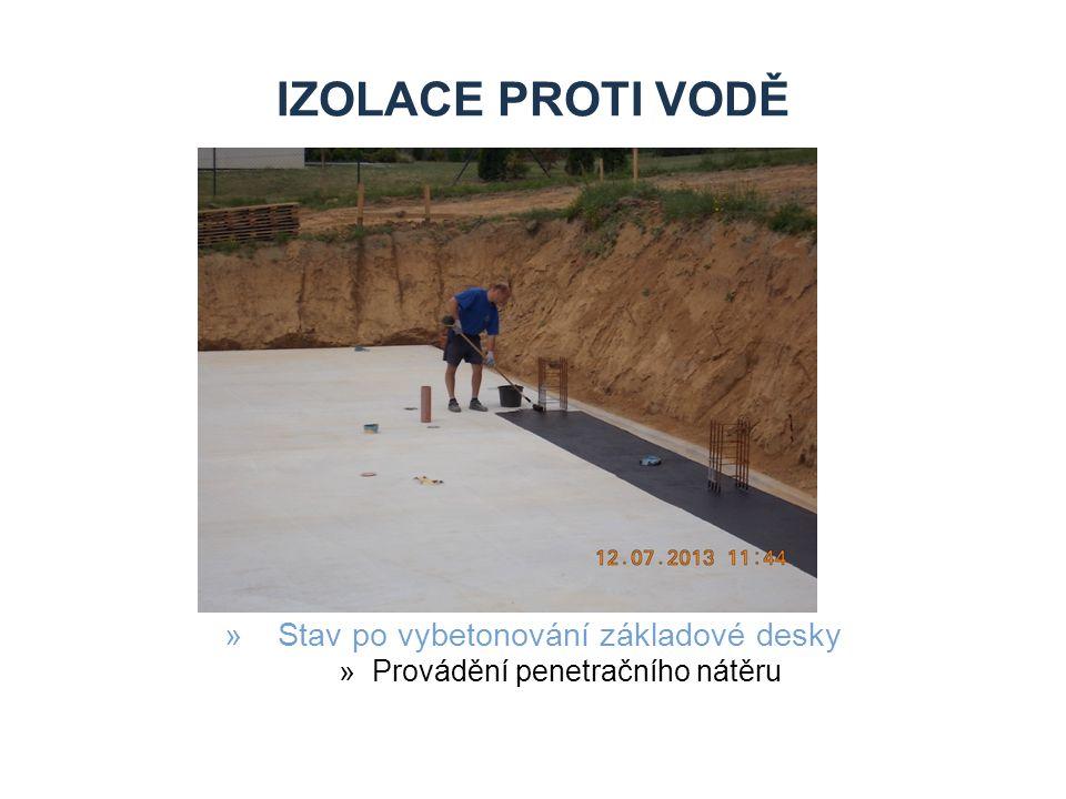 Izolace proti vodě Stav po vybetonování základové desky
