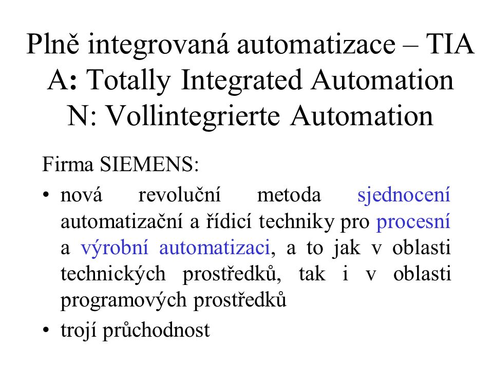 Plně integrovaná automatizace – TIA A: Totally Integrated Automation N: Vollintegrierte Automation