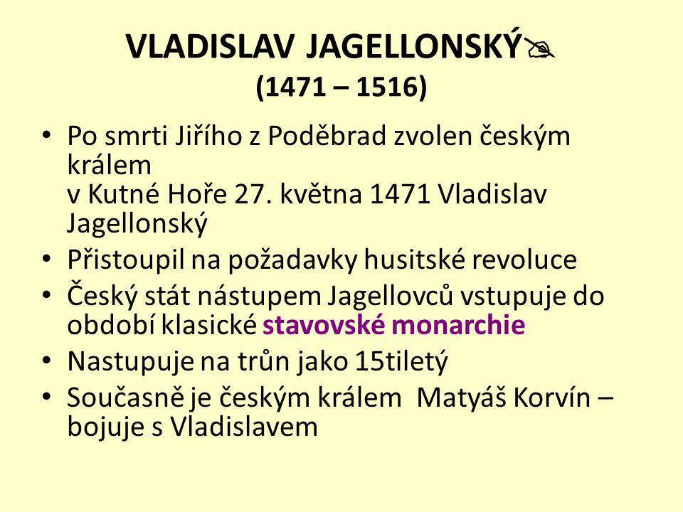 VLADISLAV JAGELLONSKÝ (1471 – 1516)