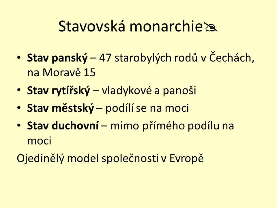 Stavovská monarchie Stav panský – 47 starobylých rodů v Čechách, na Moravě 15. Stav rytířský – vladykové a panoši.