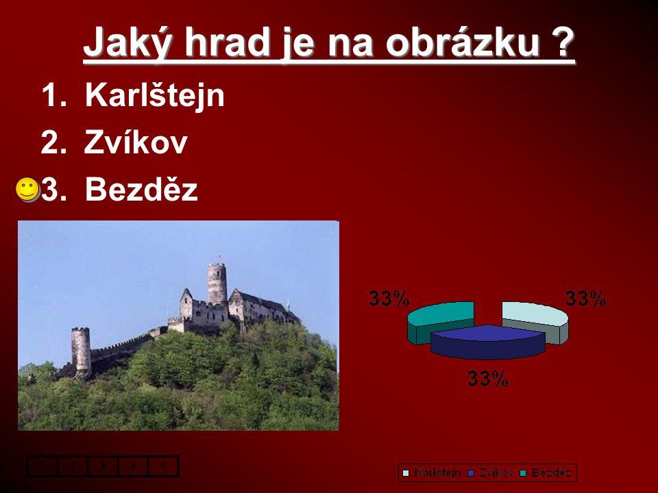 Jaký hrad je na obrázku Karlštejn Zvíkov Bezděz 1 2 3 4 5