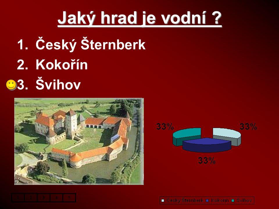 Jaký hrad je vodní Český Šternberk Kokořín Švihov 1 2 3 4 5