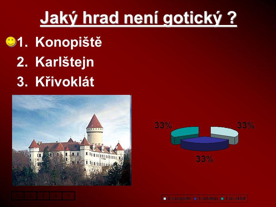 Jaký hrad není gotický Konopiště Karlštejn Křivoklát 1 2 3 4 5