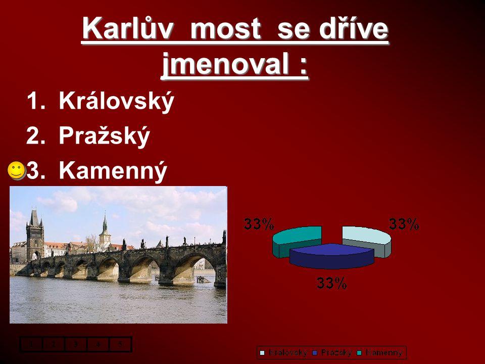 Karlův most se dříve jmenoval :