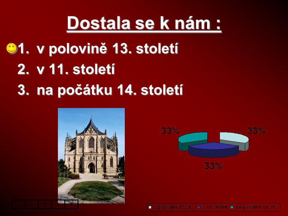 Dostala se k nám : v polovině 13. století v 11. století