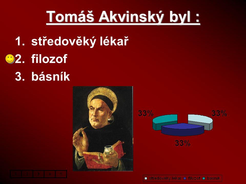 Tomáš Akvinský byl : středověký lékař filozof básník 1 2 3 4 5