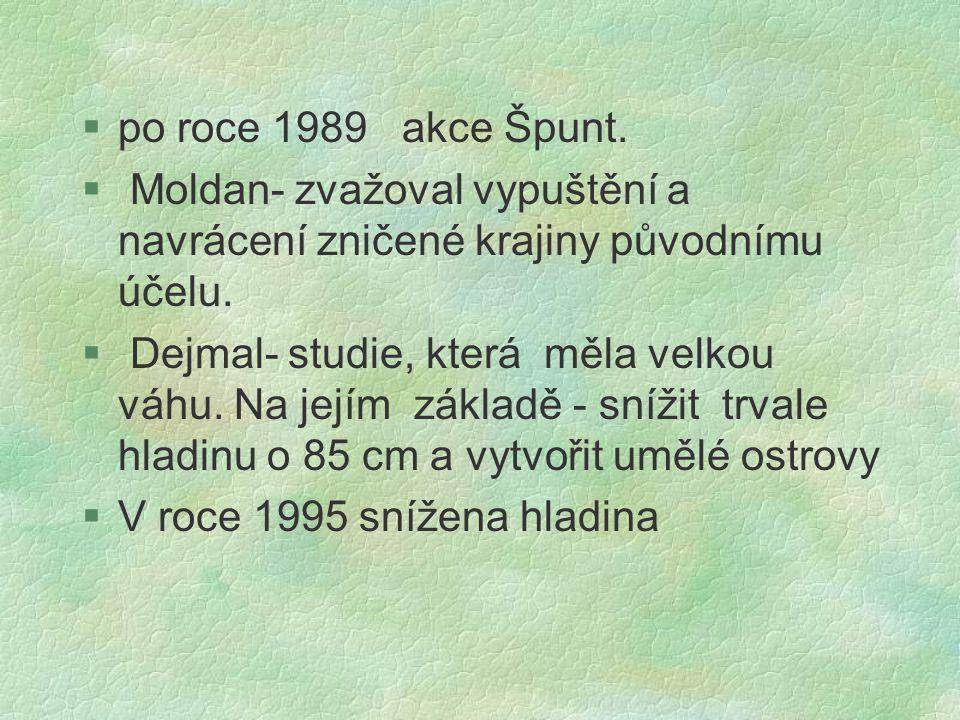 po roce 1989 akce Špunt. Moldan- zvažoval vypuštění a navrácení zničené krajiny původnímu účelu.