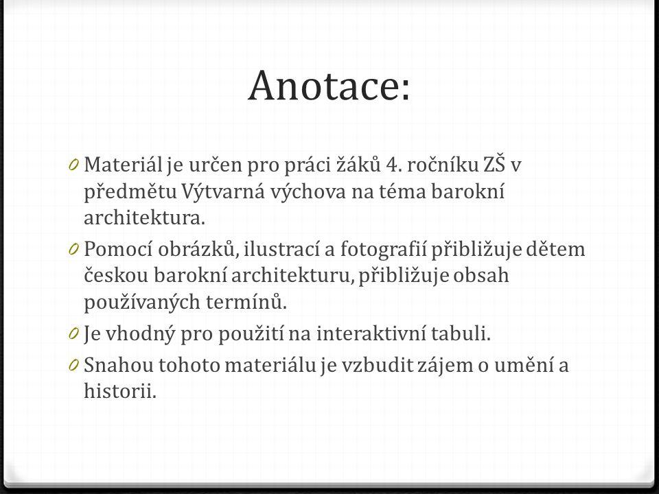 Anotace: Materiál je určen pro práci žáků 4. ročníku ZŠ v předmětu Výtvarná výchova na téma barokní architektura.