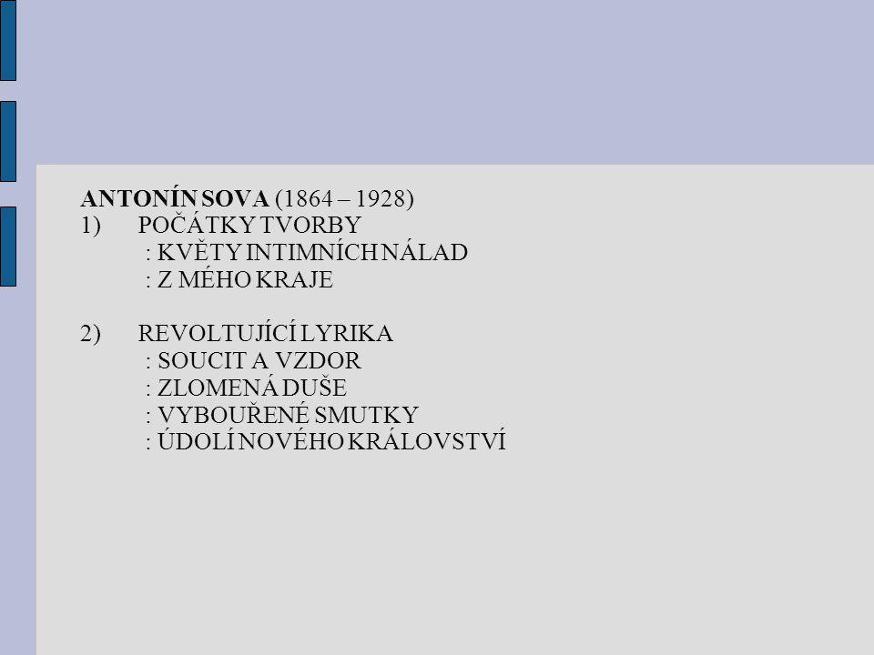 ANTONÍN SOVA (1864 – 1928) POČÁTKY TVORBY. : KVĚTY INTIMNÍCH NÁLAD. : Z MÉHO KRAJE. REVOLTUJÍCÍ LYRIKA.