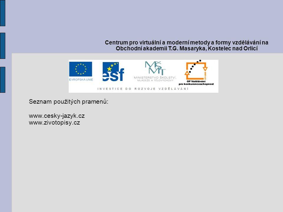 Seznam použitých pramenů: www.cesky-jazyk.cz www.zivotopisy.cz