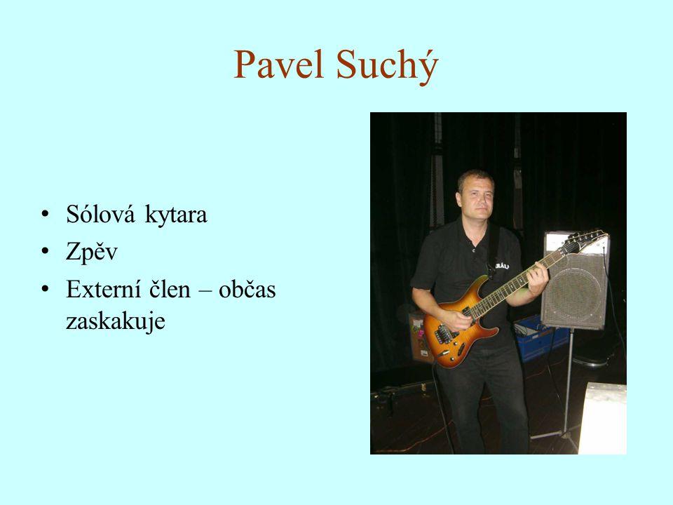Pavel Suchý Sólová kytara Zpěv Externí člen – občas zaskakuje