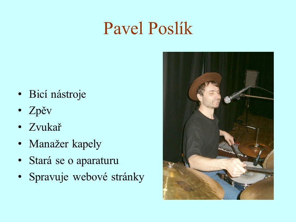 Pavel Poslík Bicí nástroje Zpěv Zvukař Manažer kapely