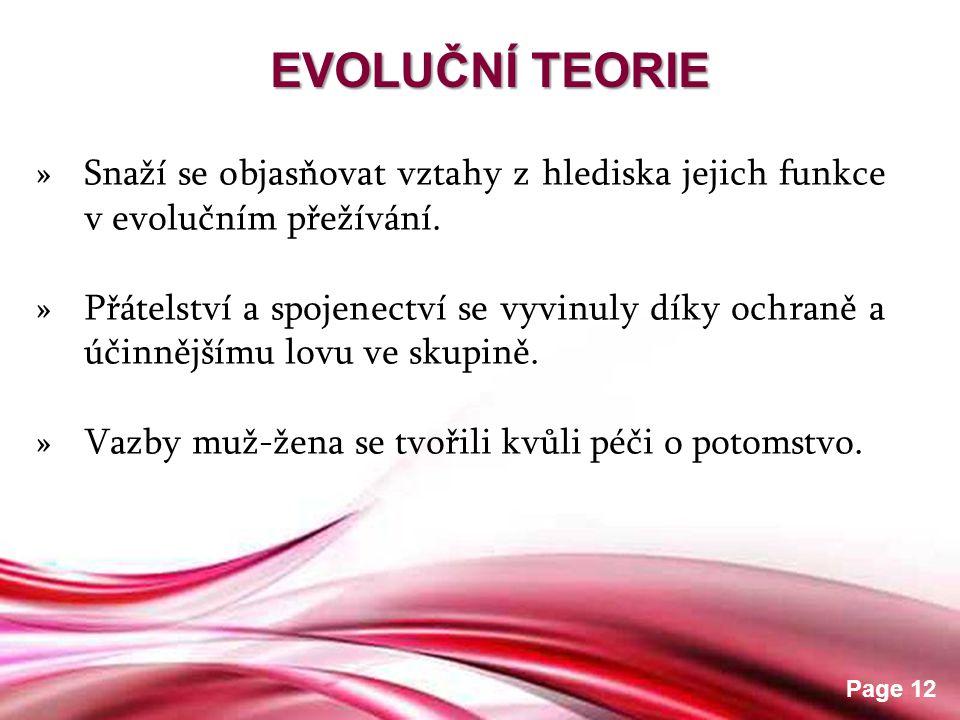 EVOLUČNÍ TEORIE Snaží se objasňovat vztahy z hlediska jejich funkce v evolučním přežívání.