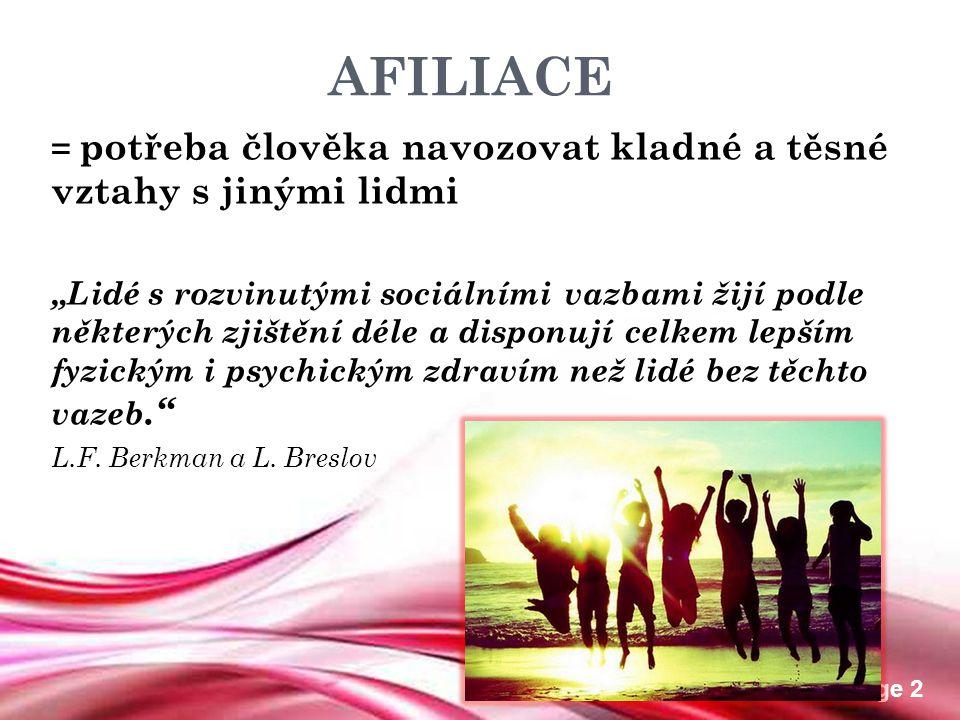 AFILIACE = potřeba člověka navozovat kladné a těsné vztahy s jinými lidmi.