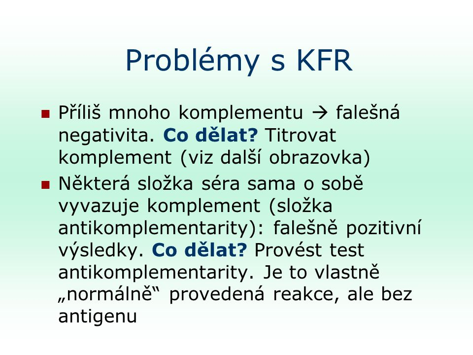 Problémy s KFR Příliš mnoho komplementu  falešná negativita. Co dělat Titrovat komplement (viz další obrazovka)