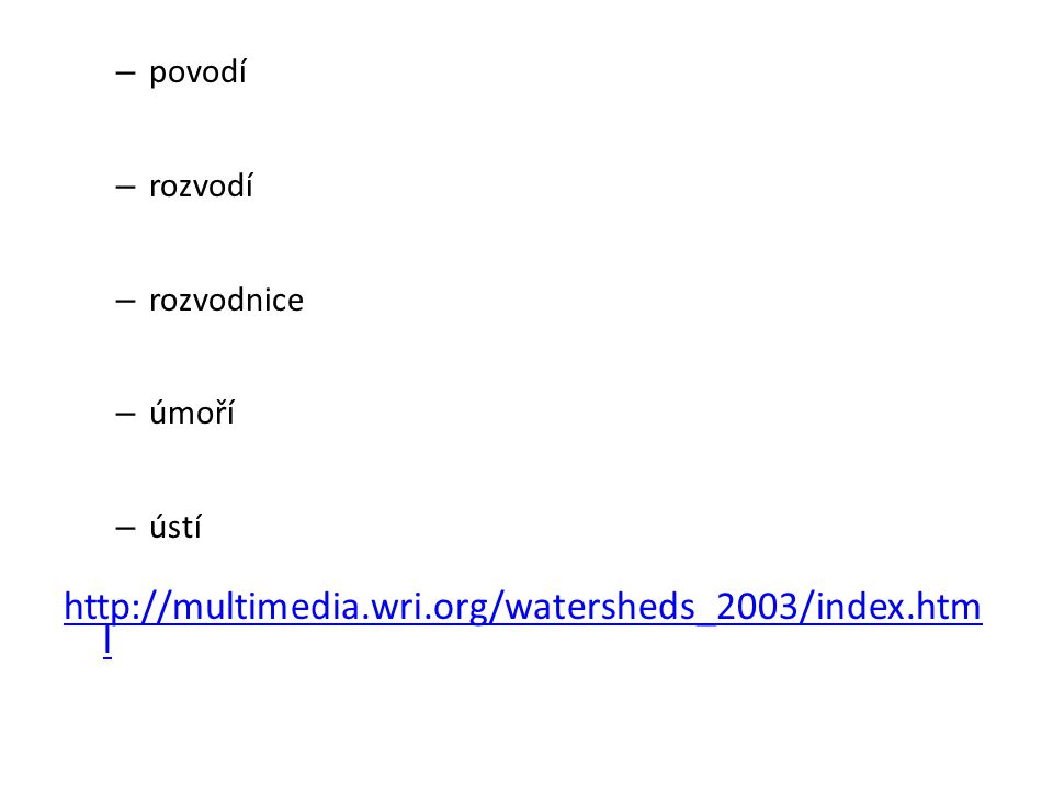 http://multimedia.wri.org/watersheds_2003/index.html povodí rozvodí