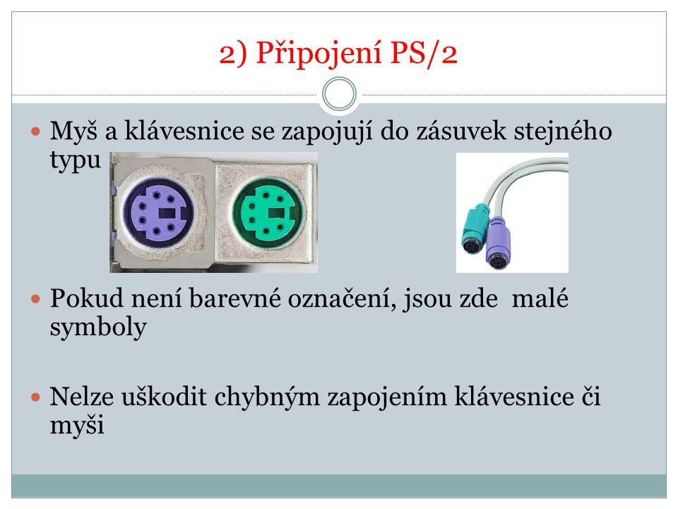 2) Připojení PS/2 Myš a klávesnice se zapojují do zásuvek stejného typu. Pokud není barevné označení, jsou zde malé symboly.