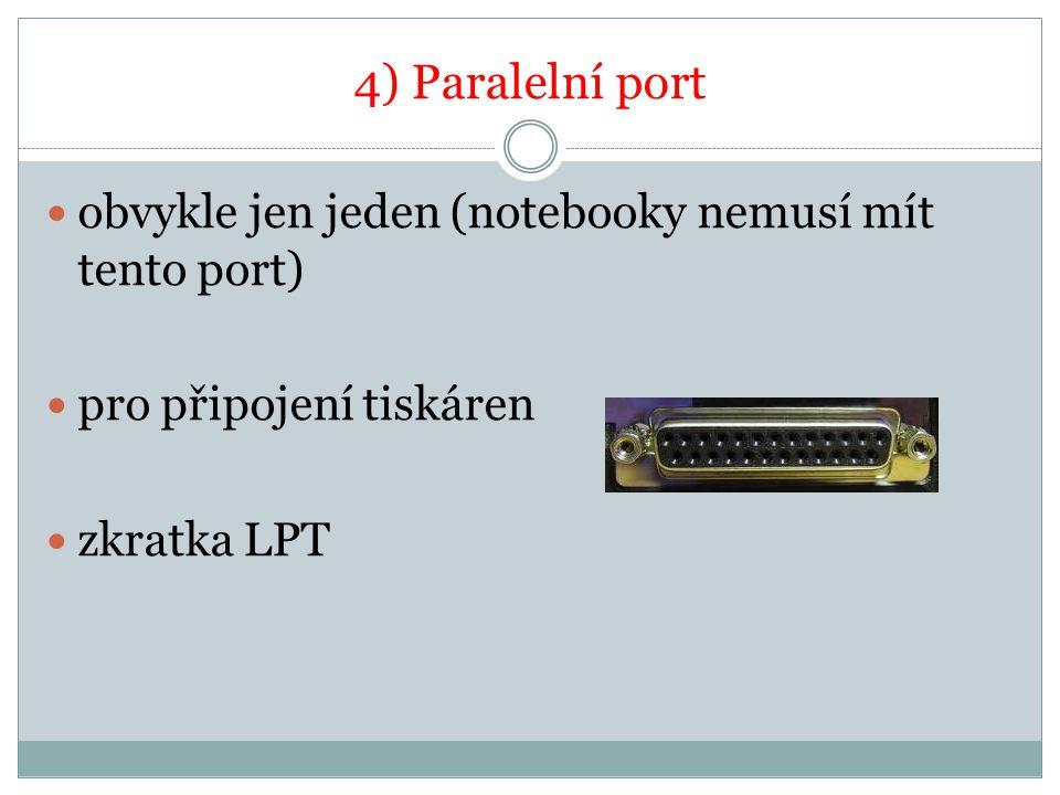 4) Paralelní port obvykle jen jeden (notebooky nemusí mít tento port)