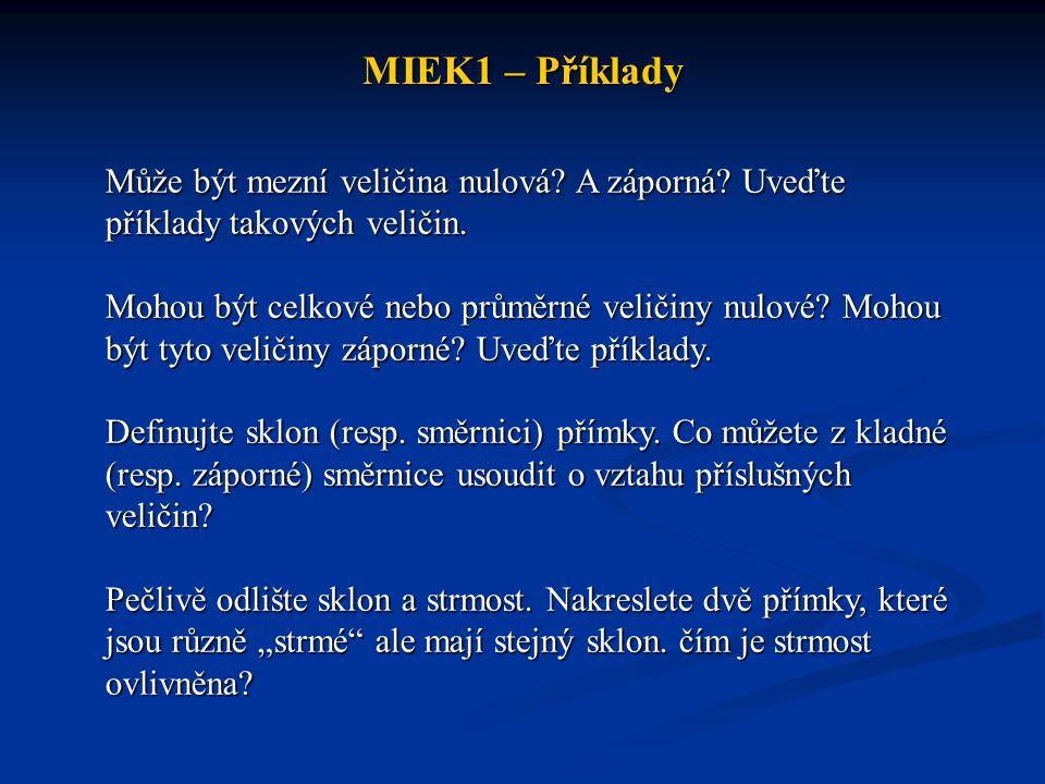 MIEK1 – Příklady Může být mezní veličina nulová A záporná Uveďte příklady takových veličin.