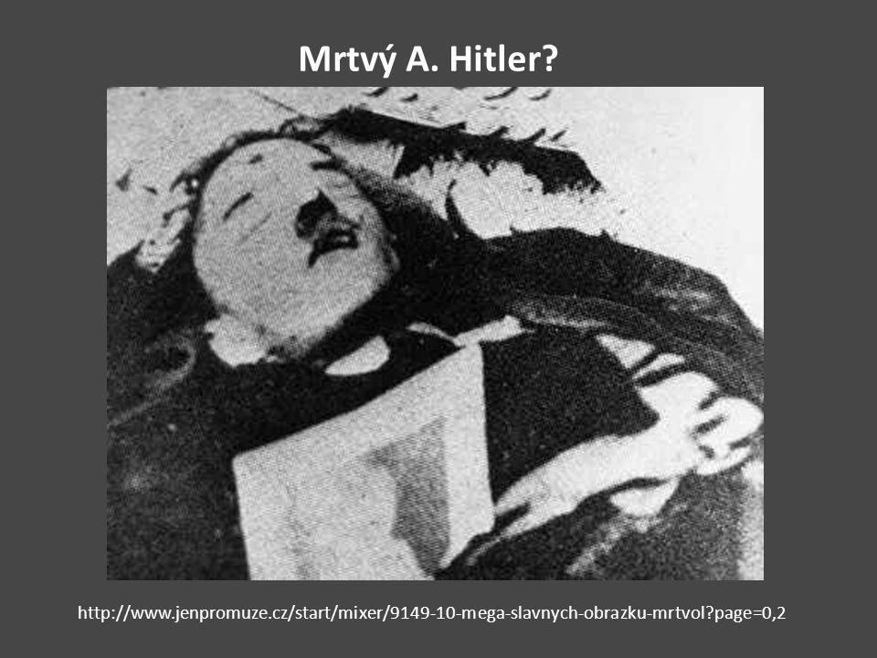 Mrtvý A. Hitler http://www.jenpromuze.cz/start/mixer/9149-10-mega-slavnych-obrazku-mrtvol page=0,2