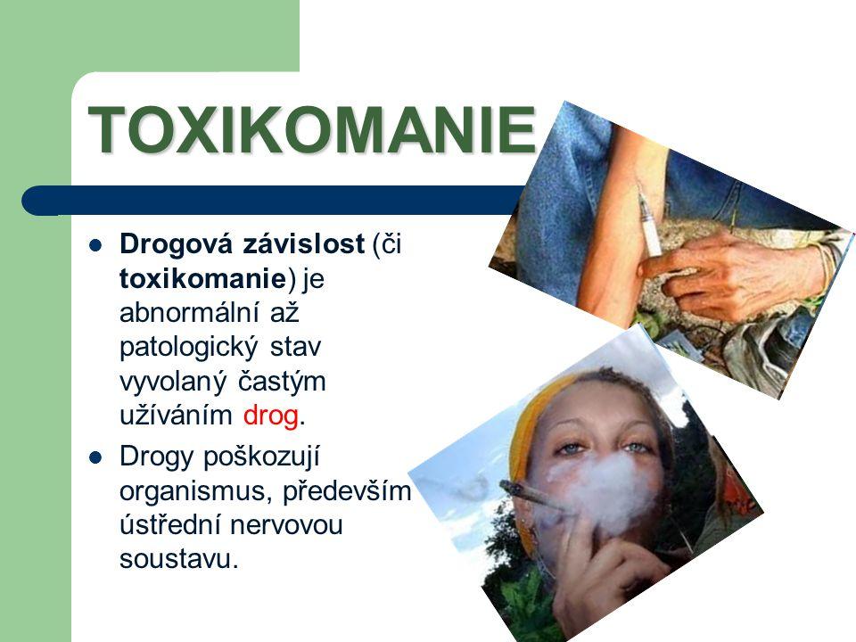 TOXIKOMANIE Drogová závislost (či toxikomanie) je abnormální až patologický stav vyvolaný častým užíváním drog.