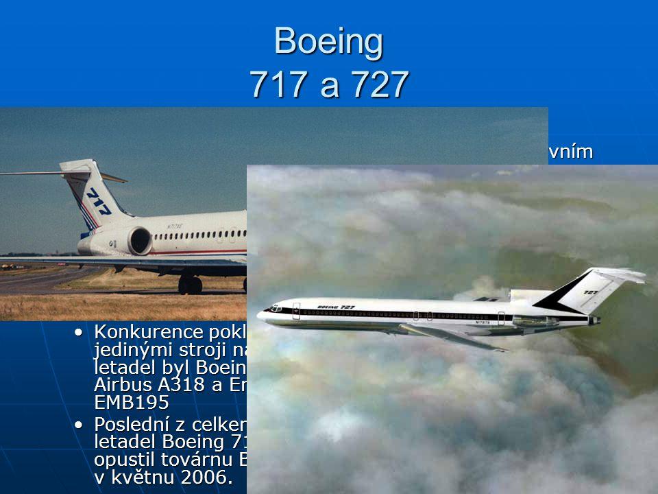 Boeing 717 a 727 Boeing 717. Je nejmenším civilním dopravním letadlem Boeingu. Poprvé vzlétl již v roce 1965.