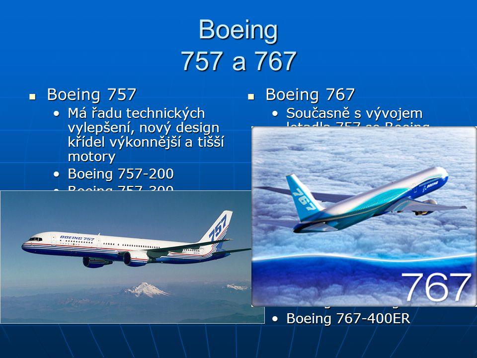 Boeing 757 a 767 Boeing 757. Má řadu technických vylepšení, nový design křídel výkonnější a tišší motory.