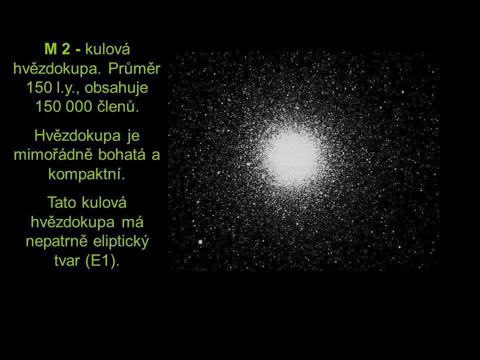 M 2 - kulová hvězdokupa. Průměr 150 l.y., obsahuje 150 000 členů.