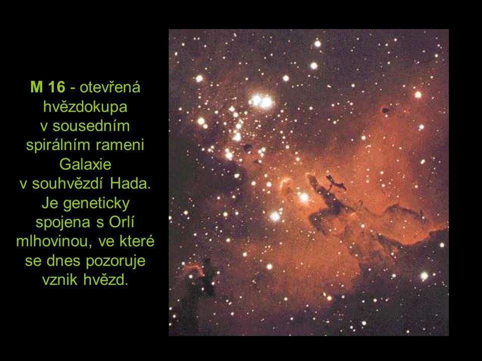 M 16 - otevřená hvězdokupa v sousedním spirálním rameni Galaxie v souhvězdí Hada.