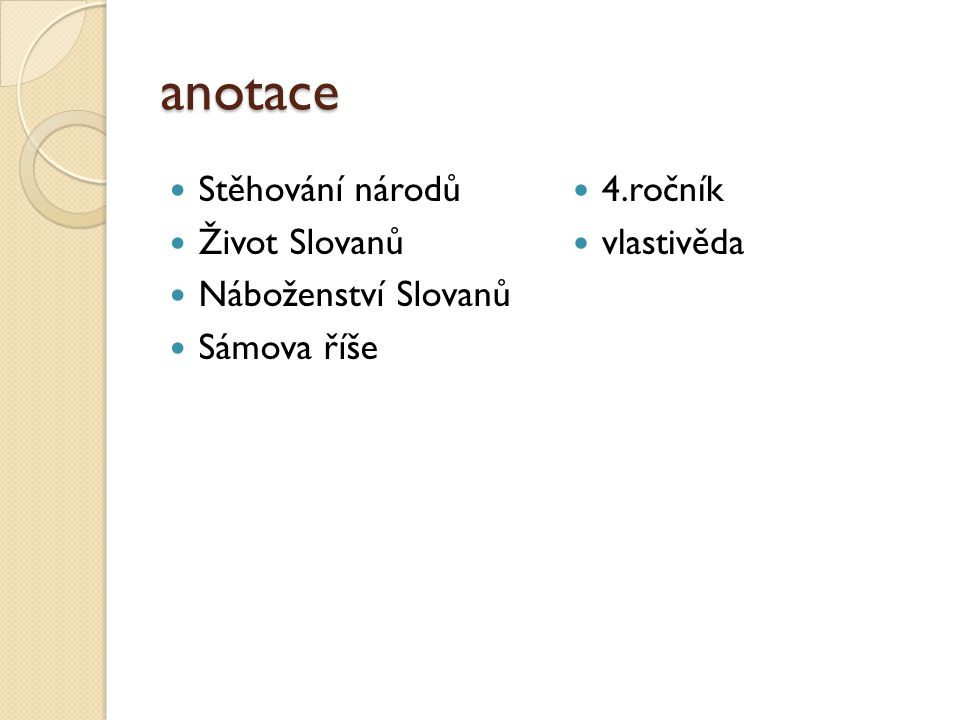 anotace Stěhování národů Život Slovanů Náboženství Slovanů Sámova říše
