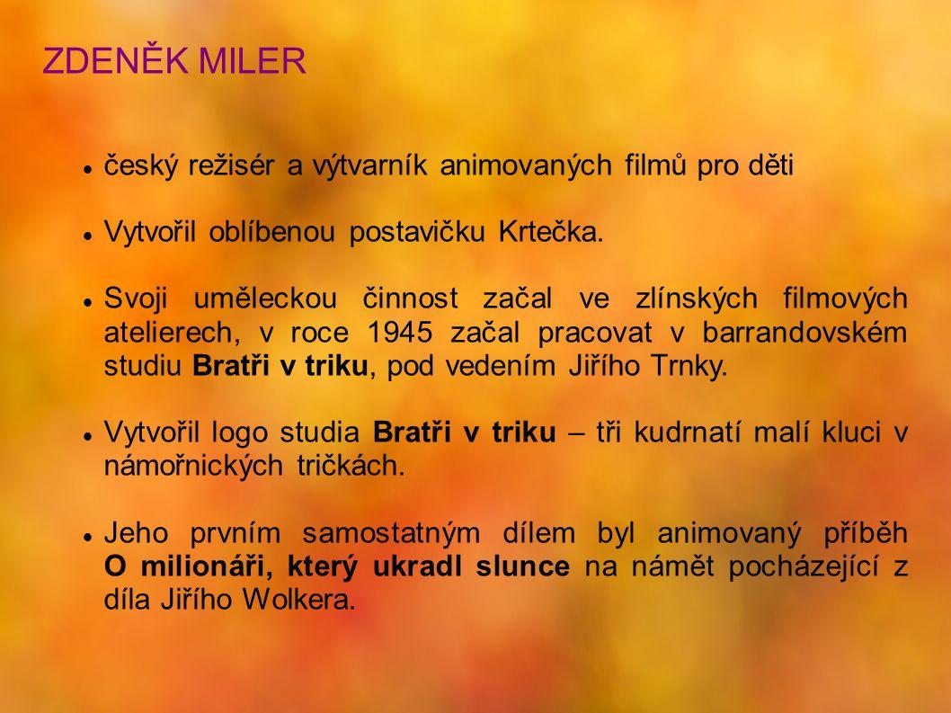 ZDENĚK MILER český režisér a výtvarník animovaných filmů pro děti