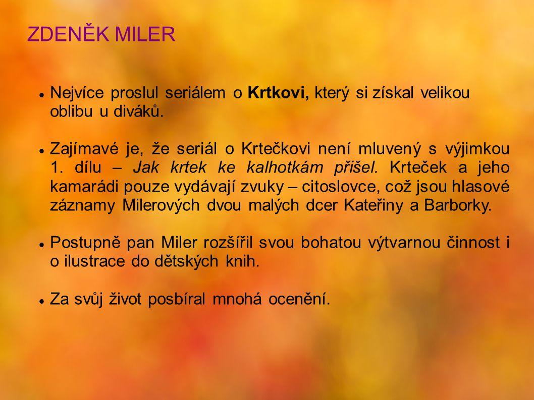 ZDENĚK MILER Nejvíce proslul seriálem o Krtkovi, který si získal velikou oblibu u diváků.