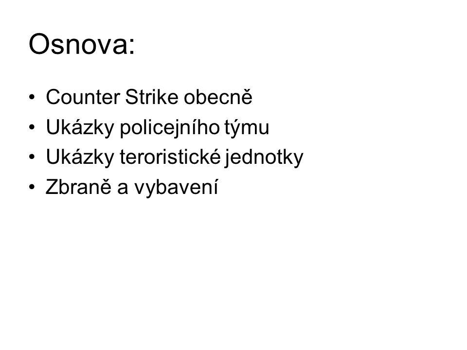 Osnova: Counter Strike obecně Ukázky policejního týmu