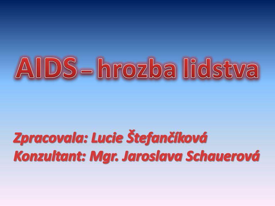 AIDS – hrozba lidstva Zpracovala: Lucie Štefančíková Konzultant: Mgr. Jaroslava Schauerová
