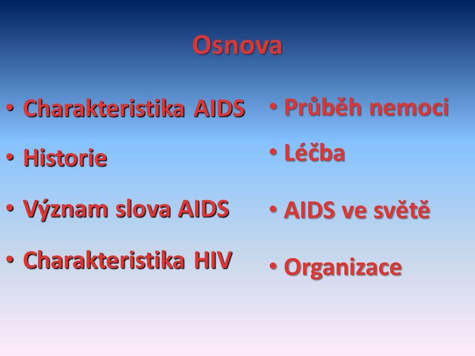 Osnova Průběh nemoci Charakteristika AIDS Léčba Historie AIDS ve světě