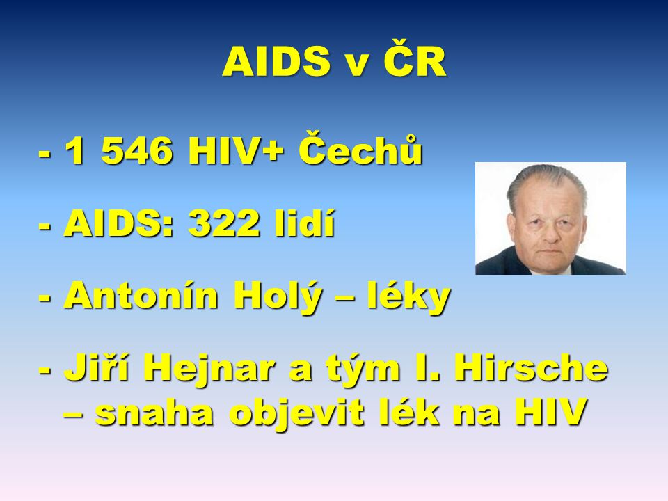 AIDS v ČR 1 546 HIV+ Čechů AIDS: 322 lidí Antonín Holý – léky