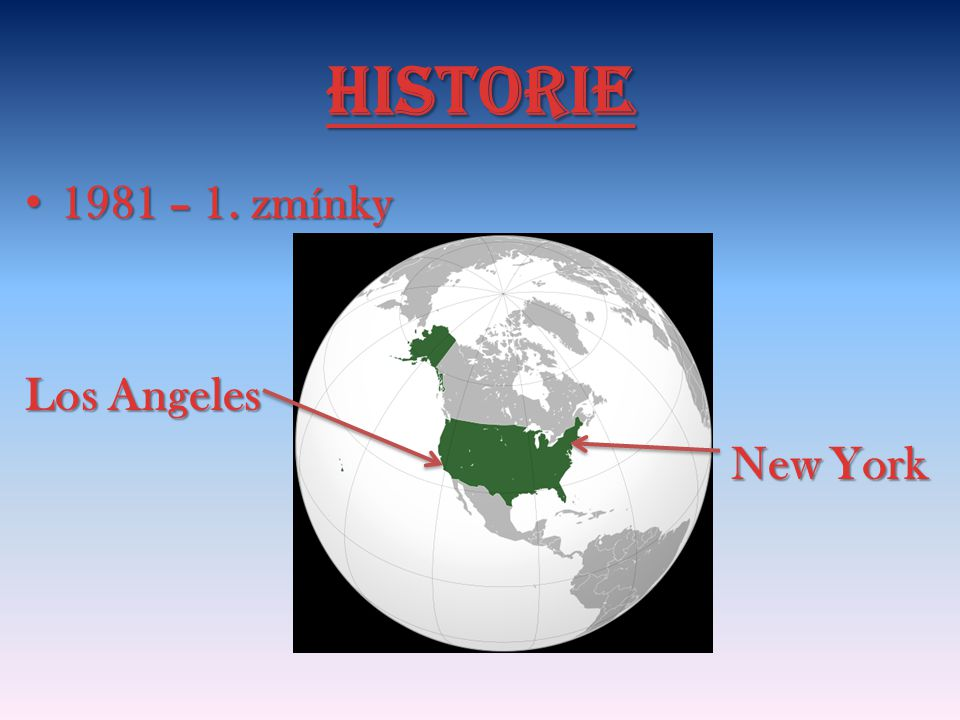 Historie 1981 – 1. zmínky Los Angeles New York
