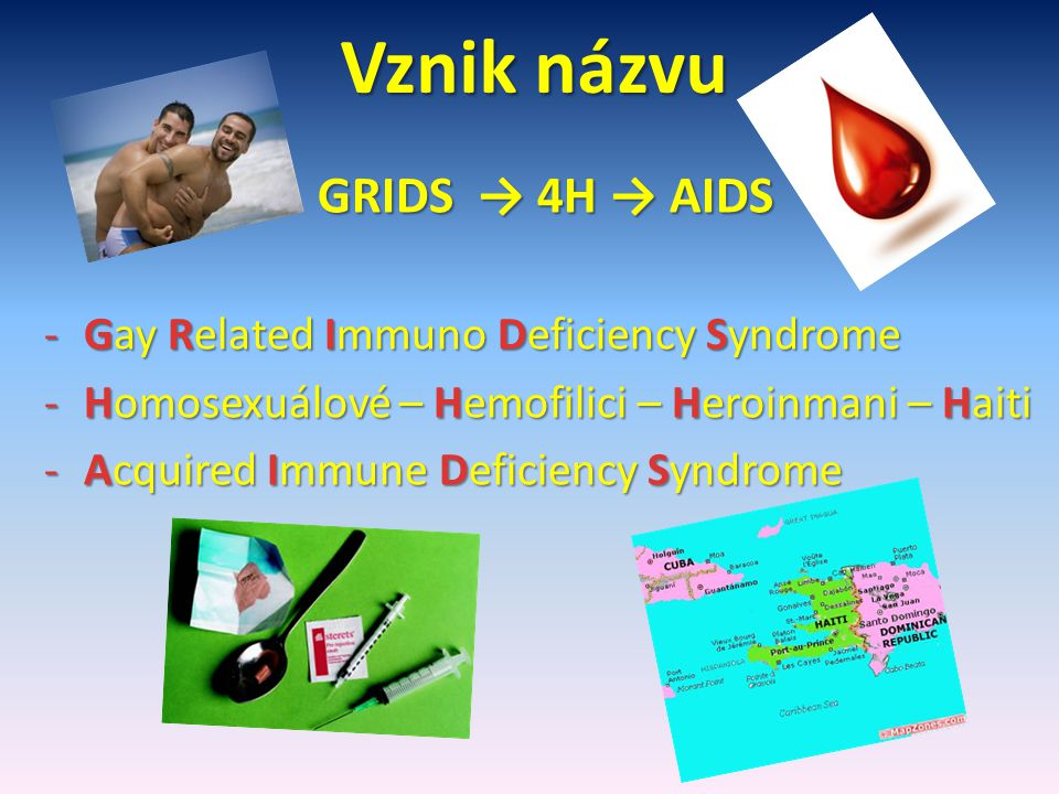 Vznik názvu GRIDS → 4H → AIDS Gay Related Immuno Deficiency Syndrome