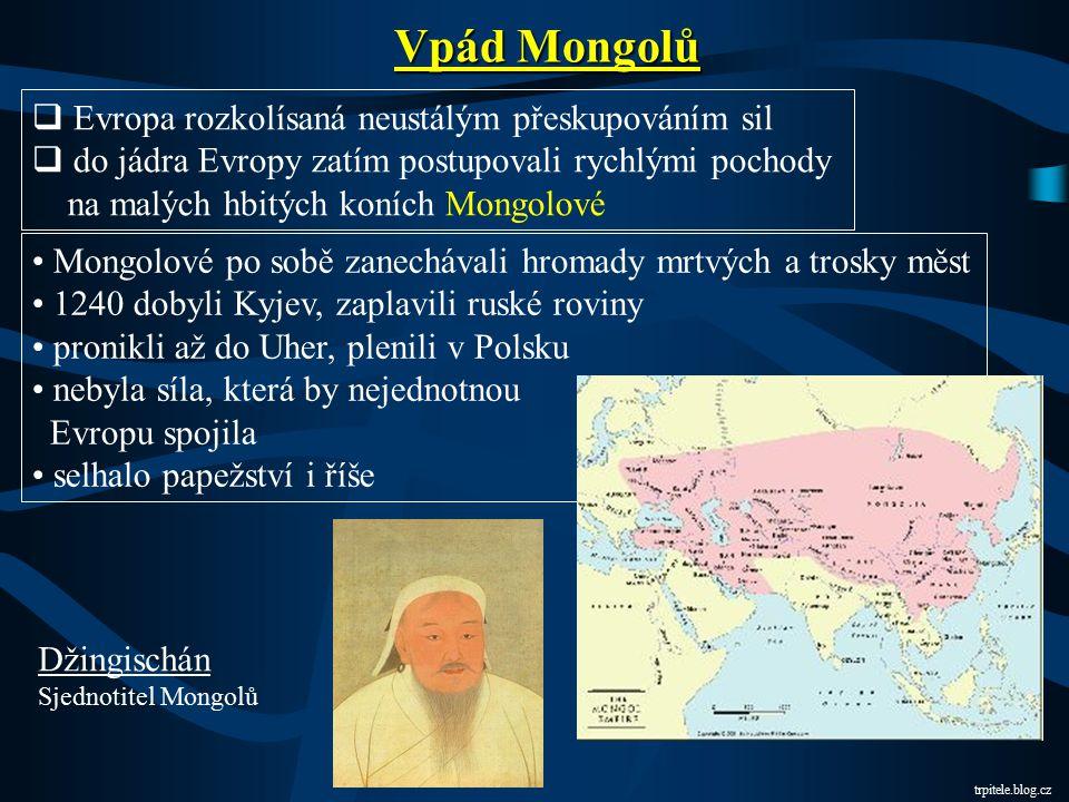 Vpád Mongolů Evropa rozkolísaná neustálým přeskupováním sil