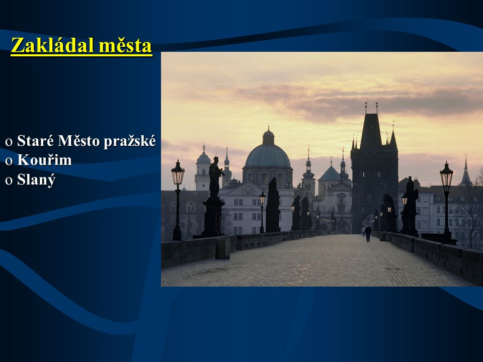 Zakládal města Staré Město pražské Kouřim Slaný