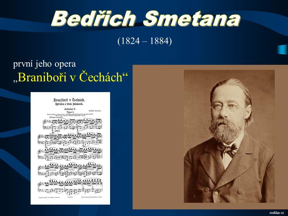 """Bedřich Smetana (1824 – 1884) první jeho opera """"Braniboři v Čechách"""
